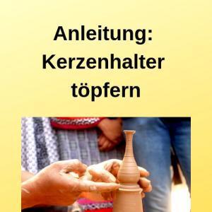 Anleitung Kerzenhalter töpfern