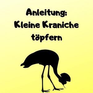 Anleitung Kleine Kraniche töpfern