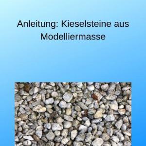 Anleitung Kieselsteine aus Modelliermasse