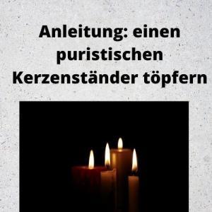 Anleitung einen puristischen Kerzenständer töpfern