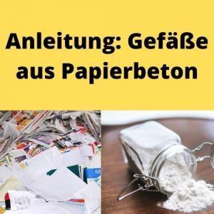 Anleitung Gefäße aus Papierbeton
