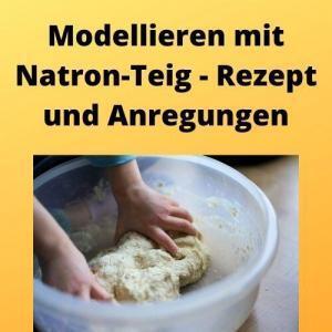 Modellieren mit Natron-Teig - Rezept und Anregungen